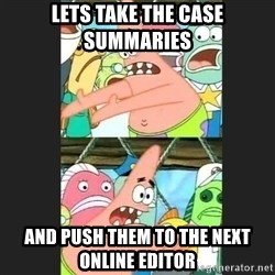 Pushing Patrick - Lets take the case summaries  and push them to the next Online Editor