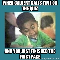 I love coloring kid - When calvert calls time on the quiz  And you just finished the first page