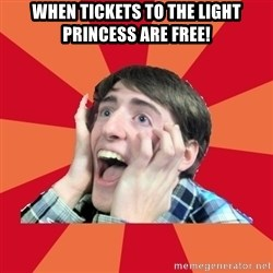 Super Excited - When tickets to the light princess are free!