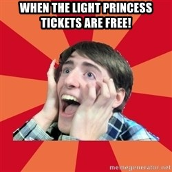Super Excited - when the light princess tickets are free!