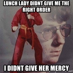 Karate Kyle - lunch lady didnt give me the right order i didnt give her mercy
