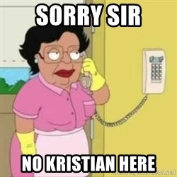 Family guy maid - Sorry sir No Kristian here