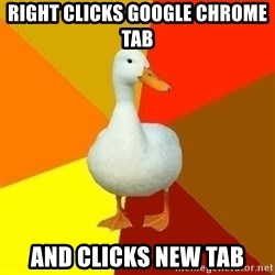 Technologically Impaired Duck - Right clicks google chrome tab AND CLICKS NEW TAB