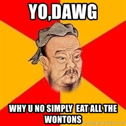 Wise Confucius - yo,dawg why u no simply  eat all the wontons