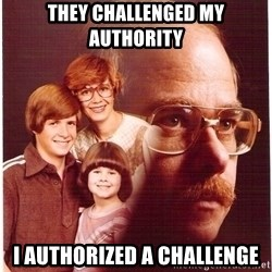 Vengeance Dad - they challenged my authority i authorized a challenge