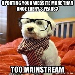hipster dog - updating your website more than once every 3 years? too mainstream