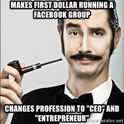 """Rich Guy - Makes First dollar running a facebook group Changes PROFESSION TO """"ceo"""" and """"entrepreneur"""""""