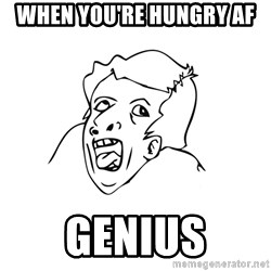 genius rage meme - When you're hungry af Genius