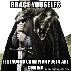 Brace Yourselves.  John is turning 21. - Brace youselfs Feijenoord champion posts are coming