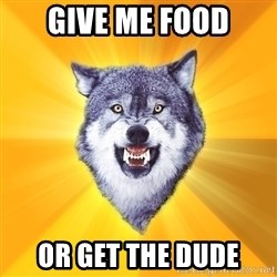 Courage Wolf - Give me food Or get the dude