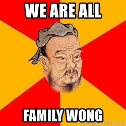 Wise Confucius - We are all Family wong
