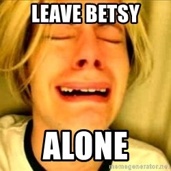 Leave Brittney Alone - leave betsy alone