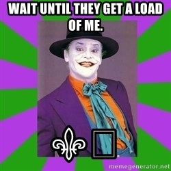 Jack Nicholson Joker- Steve Miller - Wait until they get a load of me. ⚜️
