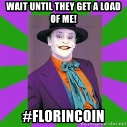 Jack Nicholson Joker- Steve Miller - Wait until they get a load of me! #Florincoin