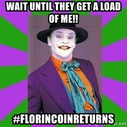 Jack Nicholson Joker- Steve Miller - Wait Until they get a load of me!! #FlorinCOinReturNs