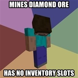 Depressed Minecraft Guy - mINES DIAMOND ORE HAS NO INVENTORY SLOTS