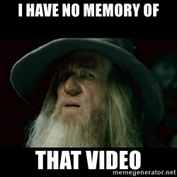 no memory gandalf - I have no memory of that video