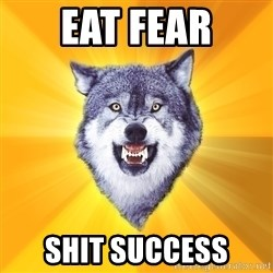 Courage Wolf - eat fear shit success