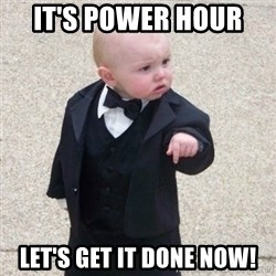Mafia Baby - it's power hour  let's get it done now!