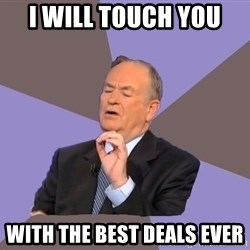 Bill O'Reilly Proves God - i will touch you  with the best deals ever