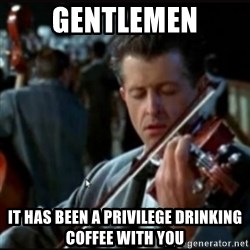 Titanic Band - gentlemen it has been a privilege drinking coffee with you