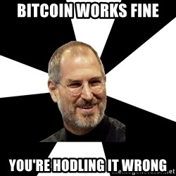 Steve Jobs Says - bitcoin works fine You're hodling it wrong