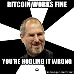 Steve Jobs Says - bitcoin works fine you're hodling it wrong       -