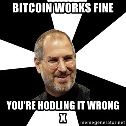 Steve Jobs Says - bitcoin works fine you're hodling it wrong      x