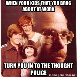 Vengeance Dad - when your kids that you brag about at work turn you in to the thought police