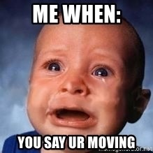 Very Sad Kid - me when: you say ur moving