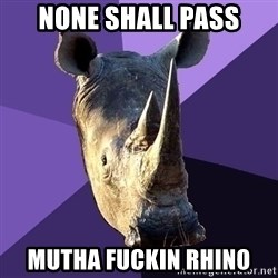 Sexually Oblivious Rhino - none Shall pass Mutha fuckin rhino