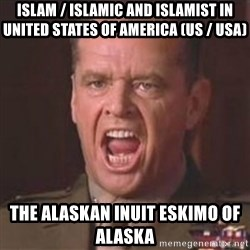 Jack Nicholson - You can't handle the truth! - Islam / Islamic and Islamist in United States of America (US / USA) The Alaskan Inuit Eskimo of Alaska