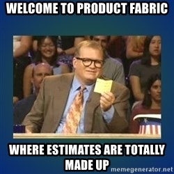 drew carey - Welcome to product fabric where estimates are totally made up