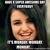 Friday Derp - Have a super awesome day everybody it's monday, monday, monday.....