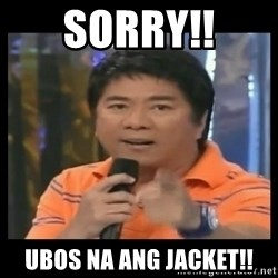 You don't do that to me meme - Sorry!! Ubos na ang jacket!!