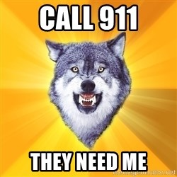 Courage Wolf - Call 911 They need me