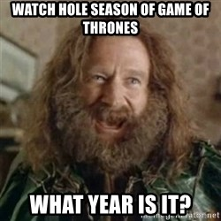 What Year - Watch hole season of Game of thrones what year is it?