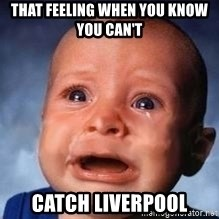 Very Sad Kid - That feeling when you know you can't  Catch liverpool