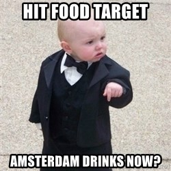 Mafia Baby - hit food target Amsterdam drinks now?