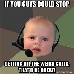 FPS N00b - If you guys could stop Getting all the weird calls, That'd be great!