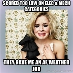 Crying Girl - Scored too low on elec & mech categories They GAVE me AN af WEATHER job