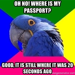 Paranoid Parrot - Oh No! Where is my Passport? Good, It is still where it was 20 Seconds ago