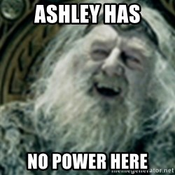 you have no power here - AshLey has No power here