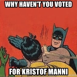 batman slap robin - why haven't you voted for kristof manni