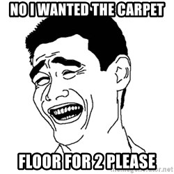 Asian Troll Face - No i wanted the carpet floor for 2 please