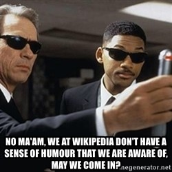 men in black -  NO ma'am, we at wikipedia don't have a sense of humour that we are aware of, may we come in?