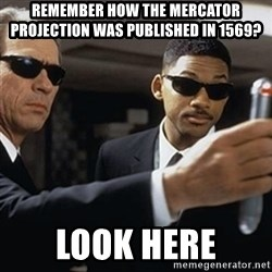 men in black - Remember how the mercator projection was published in 1569? LOOK HERE