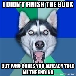 Spoiler Dog - i didn't finish the book but who cares you already told me the ending