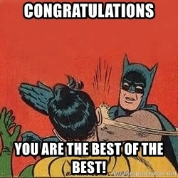 batman slap robin - Congratulations you ARE THE best of the best!