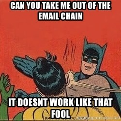 batman slap robin - Can you take me out of the email chain  It doesnt work like that fool